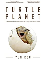 Turtle Planet: Endangered Species, the Future of Humanity, and What We Can Do to Save the Earth