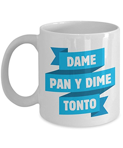 Dame Pan Y Dime Tonto Coffee & Tea Gift Mug for Spanish Speaking People, Mexican and Hispanic Men & Women by Mexican Style Stuff, Party Supplies and Spanish Theme Gifts for Women Who Have Hispanic Culture