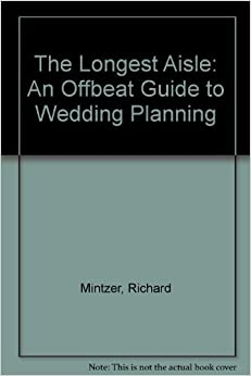 Book The Longest Aisle: An Offbeat Guide to Wedding Planning by Richard Mintzer (1994-11-03)