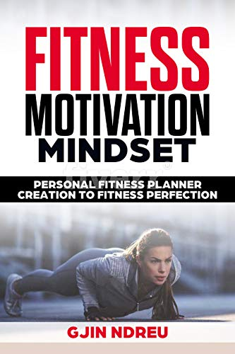 Fitness Book: Health and Fitness Exercise Motivation Success The Guide To Fitness Perfection: Lose Weight Create a healthy lifestyle Workout Gym (After 40, After 50, Healthy Living Book 1)