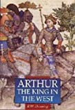 Arthur : King of the West, Dunning, Robert, 0312127308