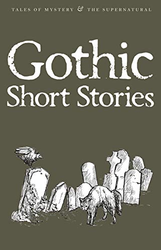 Gothic Short Stories (Tales of Mystery & the Supernatural)