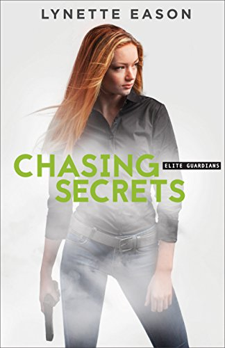 Chasing Secrets (Elite Guardians Book #4) by [Eason, Lynette]