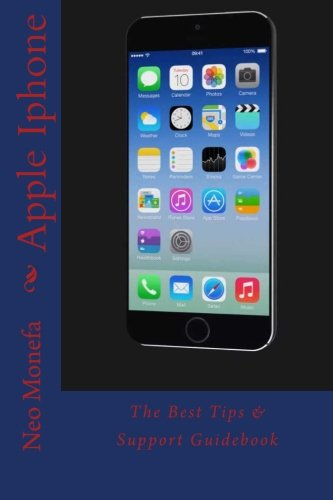 Apple Iphone: The Best Tips & Support Guidebook (Apple iPhone Guide- How to use Apple iPhone- Apple iPhone Programming) (Apple Programming)