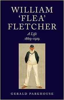 William Fletcher - A Life: 1869-1919