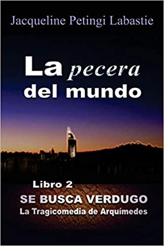 Amazon.com: La pecera del mundo (SE BUSCA VERDUGO: La Tragicomedia de Arquímedes) (Volume 2) (Spanish Edition) (9781530589371): Jacqueline Petingi Labastie: ...