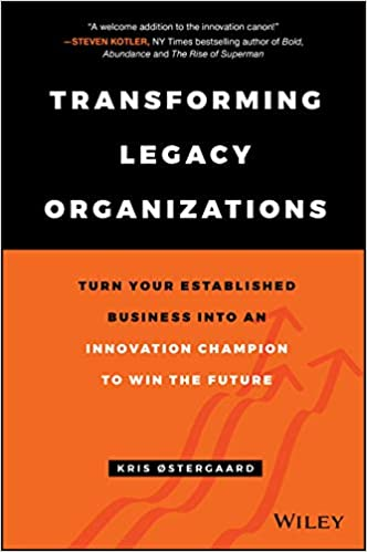 Transforming Legacy Organizations: Turn your Established Business into an Innovation Champion to Win the Future 1st Edition Image
