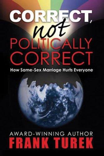 Correct, Not Politically Correct; How Same-Sex Marriage Hurts Everyone