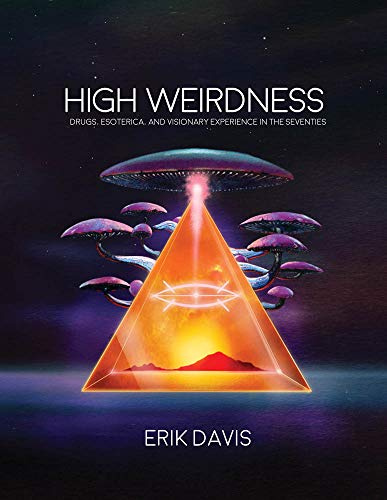 High Weirdness: Drugs, Esoterica, and Visionary Experience in the Seventies (The MIT ()