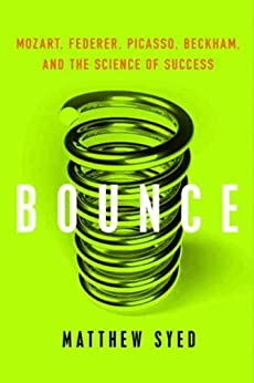 Bounce: Mozart, Federer, Picasso, Beckham, and the Science of Success by [Syed, Matthew]