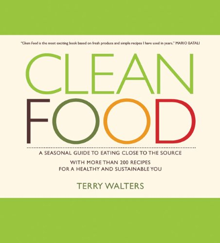 Clean Food: A Seasonal Guide to Eating Close to the Source with More Than 200 Recipes for a Healthy and Sustainable You pdf epub