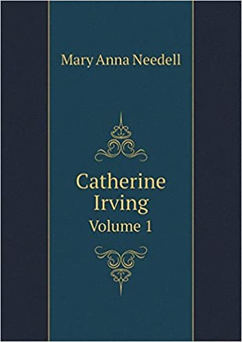 Mary Anna Needell Catherine Irving Volume 1 Mary Anna Needell 9785519210737 Books