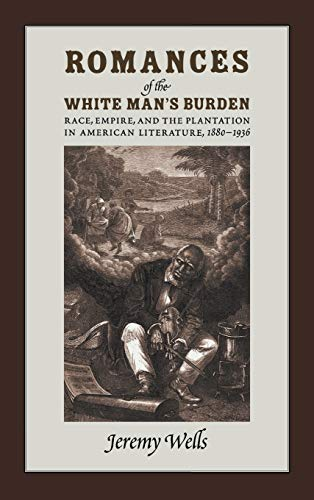 Romances of the White Man's Burden: Race, Empire, and the Plantation in American Literature, 1880-1936