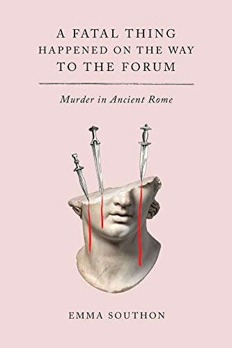 Book Cover: A Fatal Thing Happened on the Way to the Forum: Murder in Ancient Rome