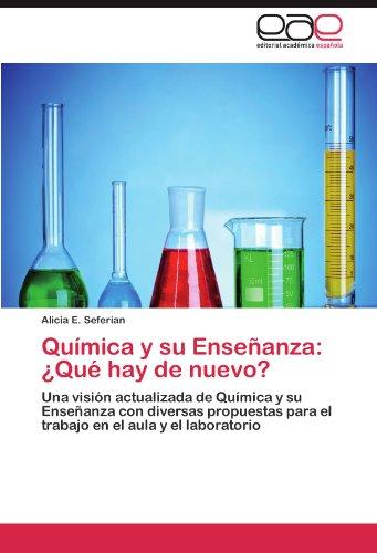 Qumica y su Enseanza: Qu hay de nuevo?: Una visin actualizada de Qumica y su Enseanza con diversas propuestas para el trabajo en el aula y el laboratorio (Spanish Edition)