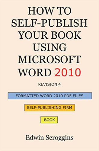 How to Self-Publish Your Book Using Microsoft Word 2010: A Step-by-Step Guide for Designing & Formatting Your Book Manuscript & Cover to PDF &POD Press ... Those of CreateSpace (English Edition)
