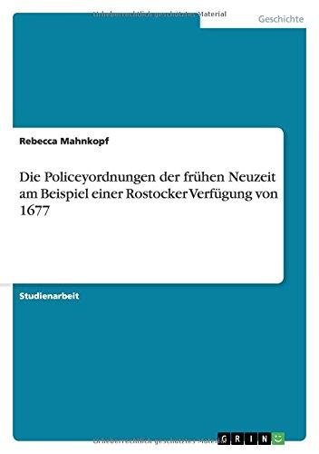 Die Policeyordnungen der frühen Neuzeit am Beispiel einer Rostocker Verfügung von 1677 (German Edition) pdf epub