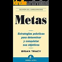 Metas: Estrategias prácticas para determinar y conquistar sus objetivos (Gestión del conocimiento) (Spanish Edition)