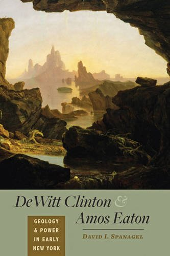 DeWitt Clinton and Amos Eaton: Geology and Power in Early New York pdf epub