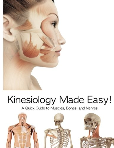 Kinesiology Made Easy!: A Quick Guide to Muscles, Bones, and Nerves