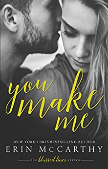 You Make Me (Blurred Lines Book 1) - Kindle edition by Erin McCarthy. Contemporary Romance