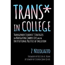 Trans* in College: Transgender Students' Strategies for Navigating Campus Life and the Institutional Politics of Inclusion