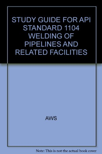 AWS API-M:2008 Study Guide for API 1104 Welding of Pipelines and Related Facilities
