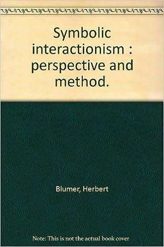 Symbolic Interactionism Perspective And Method Herbert Blumer