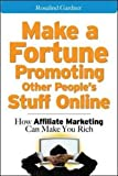 Make a Fortune Promoting Other People's Stuff Online: How Affiliate Marketing Can Make You Rich (Business Books)