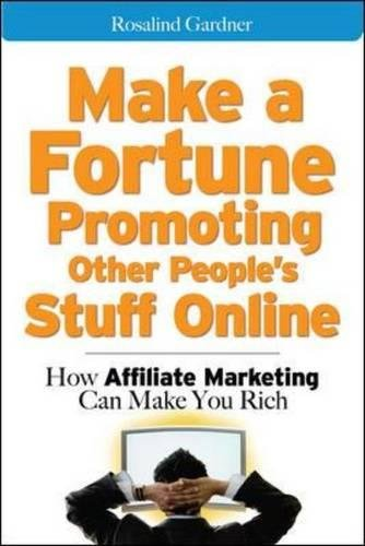 41sfoefugrL - Make a Fortune Promoting Other People's Stuff Online: How Affiliate Marketing Can Make You Rich