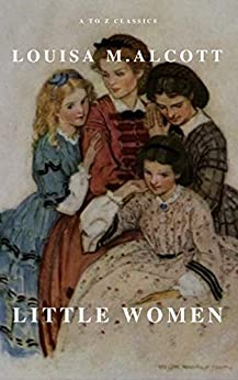 Little Women by [Alcott, Louisa May, Classics, A to Z]
