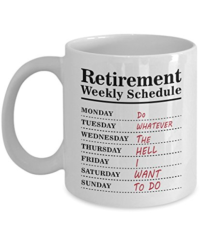 Funny Retirement Mug - Retirement Weekly Schedule Calendar, Unique Novelty Gag Gift Idea for Women Men Dad Mom Coworkers Office Colleague Employee Nurses Navy Air Force Military 11oz Coffee Tea Cup