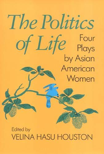 The Politics Of Life (Asian American History & Cultu)