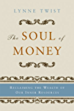The Soul of Money: Reclaiming the Wealth of Our Inner Resources: Transforming Your Relationship with Money and Life