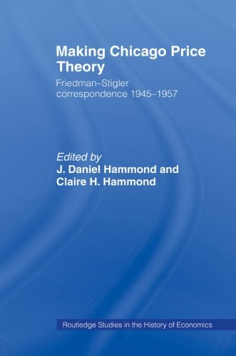 Making Chicago Price Theory: Friedman-Stigler Correspondence 1945-1957 (Routledge Studies in the History of Economics)