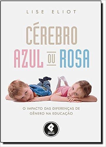 Cérebro Azul ou Rosa. O Impacto das Diferenças de Gênero na Educação (Em Portuguese do Brasil)