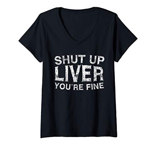 Womens Shut Up Liver You're Fine T-Shirt Drinking Gift Shirt V-Neck T-Shirt