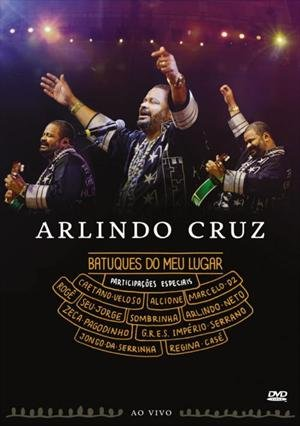 Arlindo Cruz: Batuques do Meu Lugar