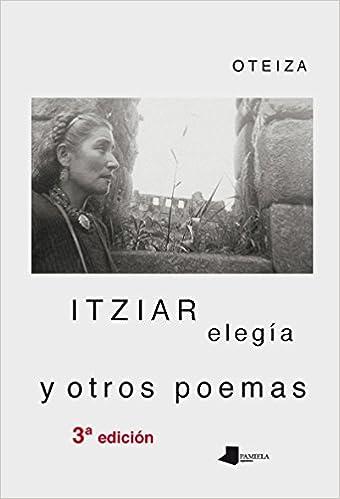 Descargar Utorrent Mega Itziar Elegía Y Otros Poemas (3ª Ed.) Patria PDF