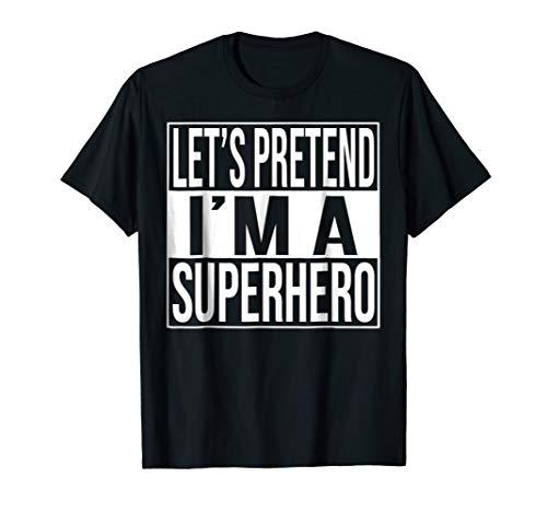(Let's Pretend I'm A Superhero T-Shirt, Superhero)