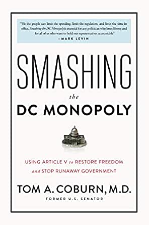 Smashing the DC Monopoly: Using Article V to Restore Freedom and Stop Runaway Government (English Edition) eBook: Coburn, Tom: Amazon.es: Tienda Kindle