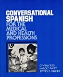 Conversational Spanish for the Medical and Health Professions, Teed, Cynthia A. and Raley, Harold, 0030592879