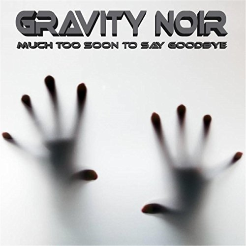Much Too Soon To Say Goodbye By Gravity Noir On Amazon Music
