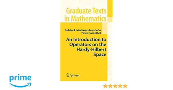An introduction to operators on the hardy hilbert space graduate an introduction to operators on the hardy hilbert space graduate texts in mathematics vol 237 ruben a martinez avendano peter rosenthal fandeluxe Gallery