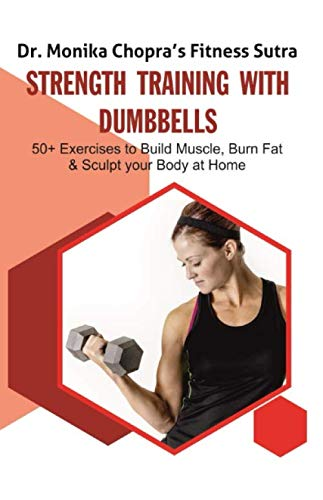 Strength Training with Dumbbells: 50+ Exercises to Build Muscle, Burn Fat and Sculpt your Body at Home (Fitness Sutra)