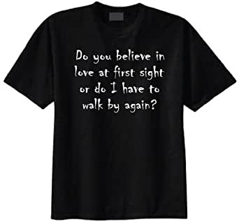 Do You Believe in Love At First Sight or Do I Have to Walk By Again? T-shirt (Small, Black)