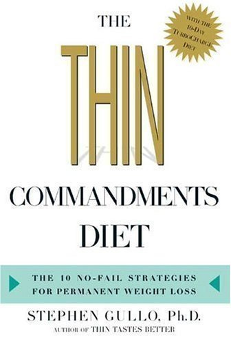 The Thin Commandments : The Ten No-Fail Strategies for Permanent Weight Loss