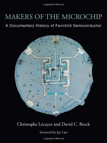 Makers of the Microchip: A Documentary History of Fairchild Semiconductor (The MIT Press)