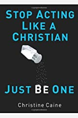 Stop Acting Like A Christian, Just Be One Paperback