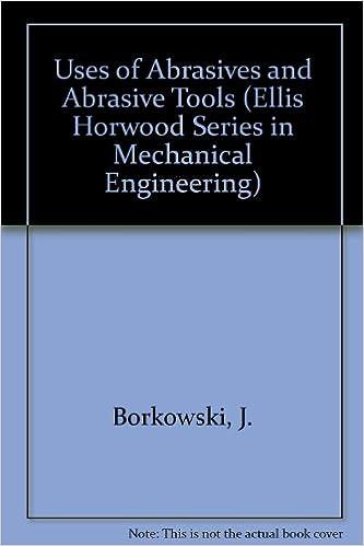 Uses of Abrasives and Abrasive Tools (Ellis Horwood Series in Mechanical Engineering)